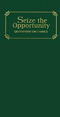 Seize the Opportunity Quotations of Change N/A 9781557099433 Front Cover