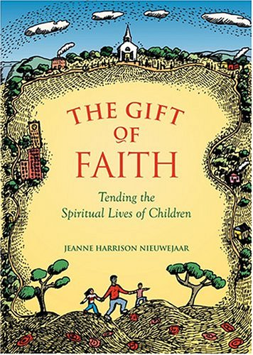 Gift of Faith Tending the Spiritual Lives of Children 2nd 2005 9781558964433 Front Cover