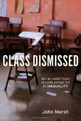 Class Dismissed Why We Cannot Teach or Learn Our Way Out of Inequality  2011 edition cover