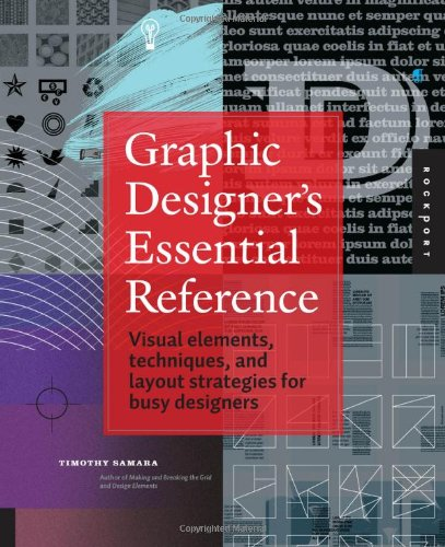 Graphic Designer's Essential Reference Visual Elements, Techniques, and Layout Strategies for Busy Designers  2011 9781592537433 Front Cover