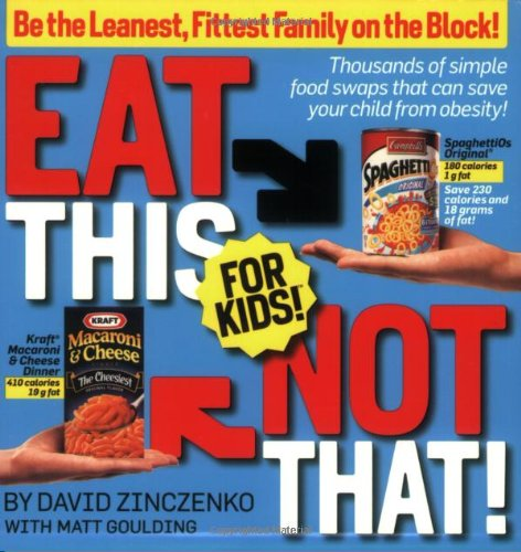 Eat This Not That! For Kids! Be the Leanest, Fittest Family on the Block! - Thousands of Simple Food Swaps That Can Save Your Child from Obesity!  2008 9781605299433 Front Cover