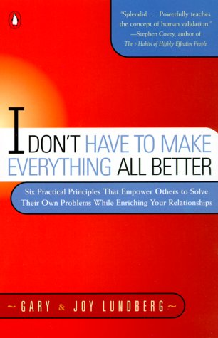 I Don't Have to Make Everything All Better Six Practical Principles to Empower Others to Solve N/A edition cover