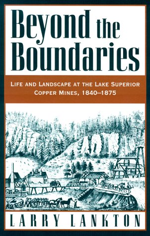 Beyond the Boundaries Life and Landscape at the Lake Superior Copper Mines, 1840-1875 N/A edition cover