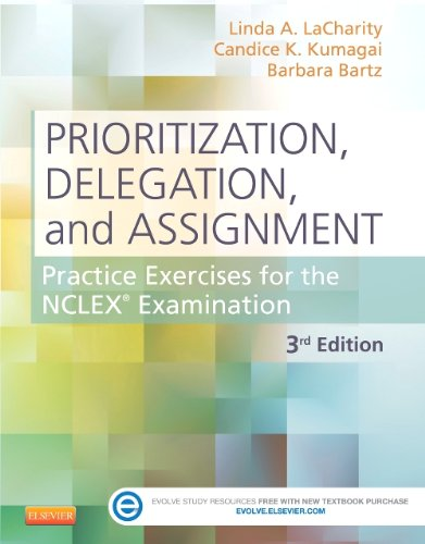 Prioritization, Delegation, and Assignment Practice Exercises for the NCLEX Examination 3rd 2015 9780323113434 Front Cover