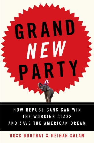 Grand New Party How Republicans Can Win the Working Class and Save the American Dream  2008 edition cover