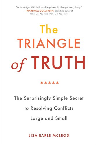 Triangle of Truth The Surprisingly Simple Secret to Resolving Conflicts Largeand Small N/A 9780399536434 Front Cover