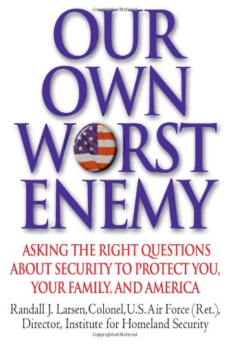 Our Own Worst Enemy Asking the Right Questions about Security to Protect You, Your Family, and America  2007 (Revised) edition cover