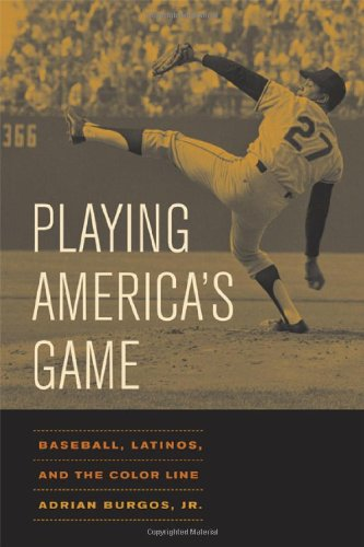 Playing America's Game Baseball, Latinos, and the Color Line  2007 9780520251434 Front Cover