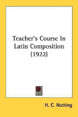 Teacher's Course in Latin Composition N/A 9780548745434 Front Cover