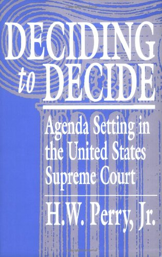 Deciding to Decide Agenda Setting in the United States Supreme Court  1991 edition cover