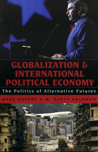 Globalization and International Political Economy The Politics of Alternative Futures  2005 edition cover