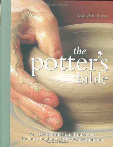 Potter's Bible An Essential Illustrated Reference for Both Beginner and Advanced Potters  2006 edition cover