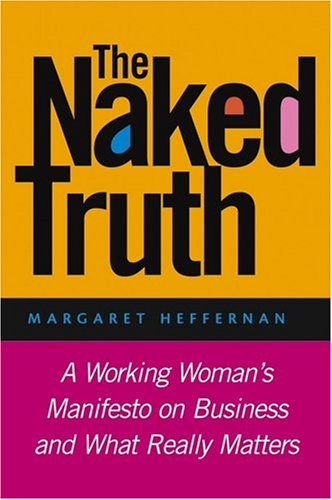 Naked Truth A Working Woman's Manifesto on Business and What Really Matters  2004 edition cover