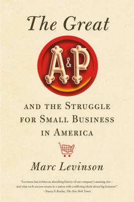 Great A&P and the Struggle for Small Business in America   2012 edition cover