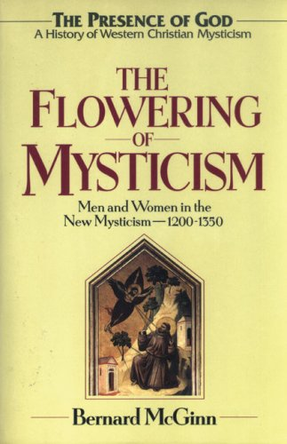 Flowering of Mysticism Men and Women in the New Mysticism: 1200-1350  2013 9780824517434 Front Cover