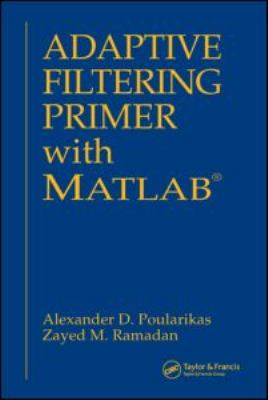 Adaptive Filtering Primer with MATLAB   2006 9780849370434 Front Cover
