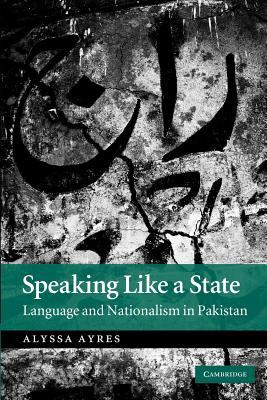 Speaking Like a State Language and Nationalism in Pakistan  2012 edition cover