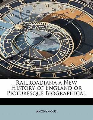 Railroadiana a New History of England or Picturesque Biographical  N/A 9781115098434 Front Cover