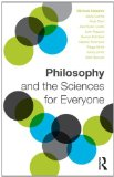 Philosophy and the Sciences for Everyone   2015 9781138785434 Front Cover