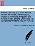 Beard-Shaving, and the Common Use of the Razor, an Unnatural, Irrational, Unmanly, Ungodly, and Fatal Fashion among Christians [by William Henry Hens N/A edition cover