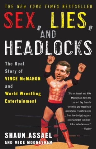 Sex, Lies, and Headlocks The Real Story of Vince Mcmahon and World Wrestling Entertainment  2004 9781400051434 Front Cover