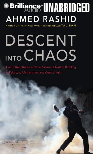 Descent into Chaos: The United States and the Failure of Nation Building in Pakistan, Afghanistan, and Central Asia  2011 edition cover