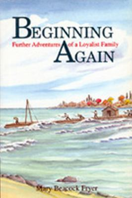 Beginning Again Further Adventures of a Loyalist Family  1996 9781550020434 Front Cover