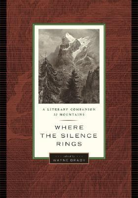 Where the Silence Rings A Literary Companion to Mountains  2007 9781553652434 Front Cover