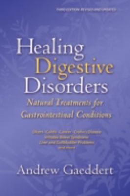Healing Digestive Disorders, Third Edition Natural Treatments for Gastrointestinal Conditions 3rd 2008 (Revised) 9781556437434 Front Cover