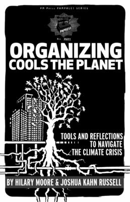 Organizing Cools the Planet Tools and Reflections on Navigating the Climate Crisis N/A 9781604864434 Front Cover