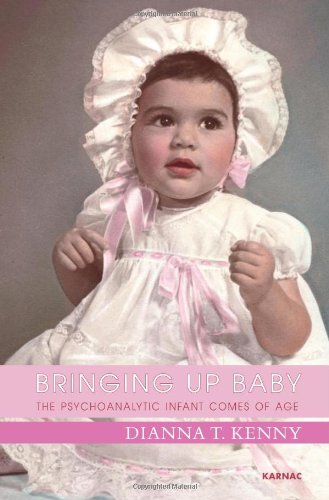 Bringing up Baby The Psychoanalytic Infant Comes of Age  2013 9781780490434 Front Cover