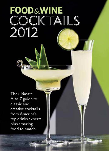 Cocktails 2012 An Ultimate A-to-Z Guide to Classic and Creative Cocktails from America's Top Drinks Experts, Plus Amazing Food to Match  2012 edition cover