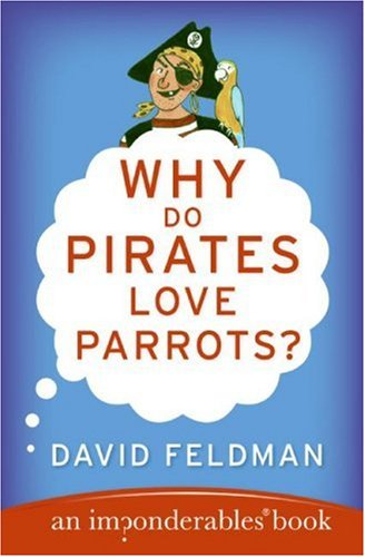Why Do Pirates Love Parrots? An Imponderables (R) Book N/A 9780060888435 Front Cover