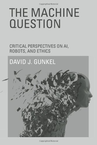 Machine Question Critical Perspectives on AI, Robots, and Ethics  2012 9780262017435 Front Cover