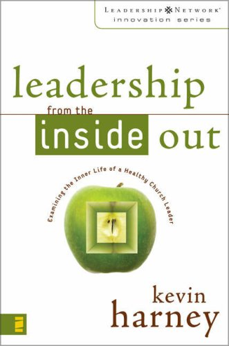 Leadership from the Inside Out Examining the Inner Life of a Healthy Church Leader  2007 edition cover
