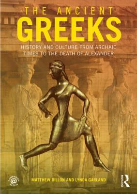 Ancient Greeks History and Culture from Archaic Times to the Death of Alexander  2013 9780415471435 Front Cover