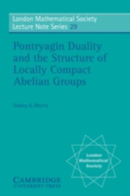 Pontryagin Duality and the Structure of Locally Compact Abelian Groups   1977 9780521215435 Front Cover
