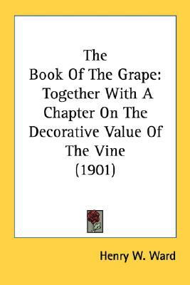 Book of the Grape : Together with A Chapter on the Decorative Value of the Vine (1901) N/A 9780548678435 Front Cover