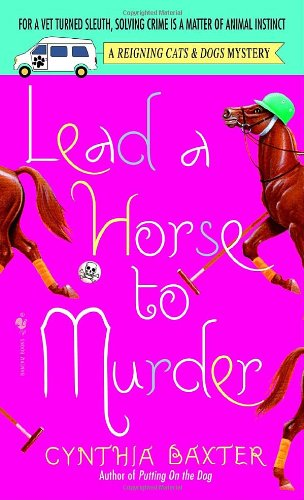 Lead a Horse to Murder A Reigning Cats and Dogs Mystery  2005 9780553586435 Front Cover
