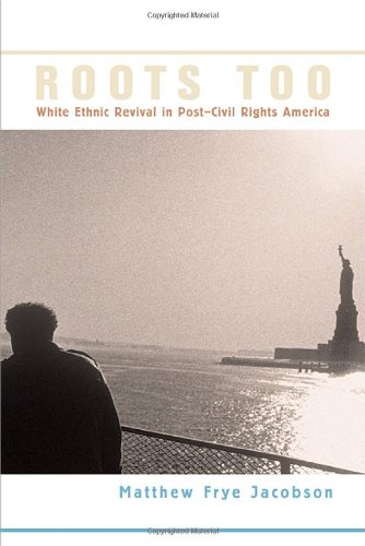Roots Too White Ethnic Revival in Post-Civil Rights America  2006 edition cover