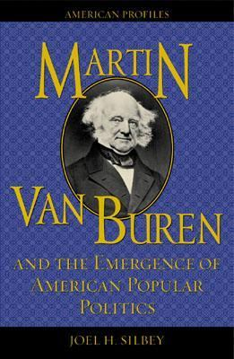 Martin Van Buren and the Emergence of American Popular Politics   2002 9780742522435 Front Cover