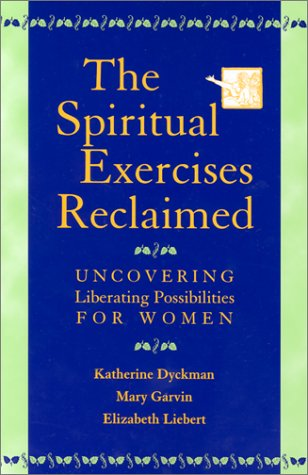 Spiritual Exercises Reclaimed Uncovering Liberating Possibilities for Women  2001 edition cover