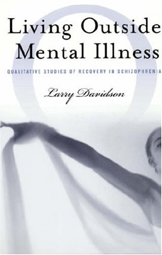Living Outside Mental Illness Qualitative Studies of Recovery in Schizophrenia  2003 edition cover