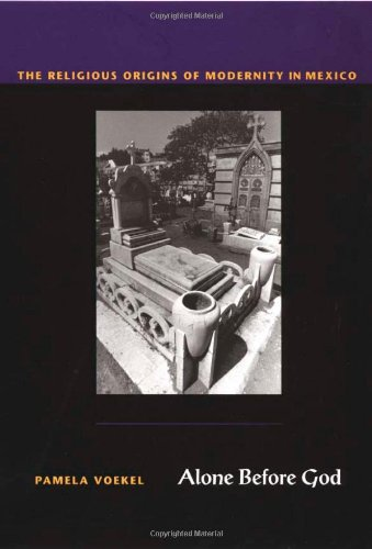 Alone Before God The Religious Origins of Modernity in Mexico  2002 9780822329435 Front Cover