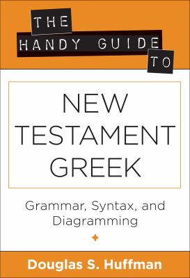 Handy Guide to New Testament Greek Grammer, Syntax, and Diagramming  2010 edition cover