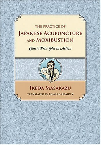 Practice of Japanese Acupuncture and Moxibustion : Classic Principles in Action  2005 edition cover