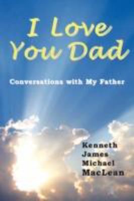 I Love You Dad Conversations with my Father  2007 9780979430435 Front Cover