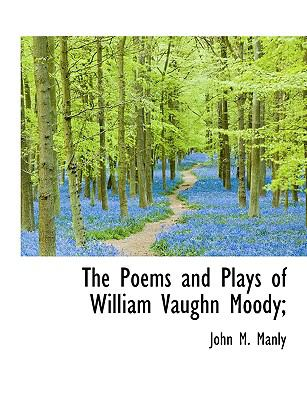 Poems and Plays of William Vaughn Moody;  N/A 9781113868435 Front Cover
