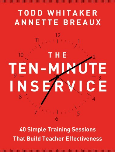 Ten-Minute Inservice 40 Quick Training Sessions That Build Teacher Effectiveness  2013 edition cover