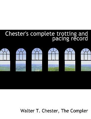 Chester's Complete Trotting and Pacing Record N/A edition cover